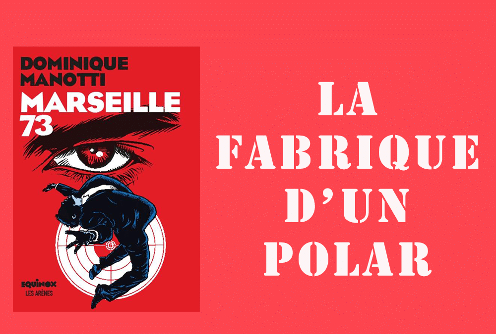 La fabrique d'un roman, le making of de Marseille 73